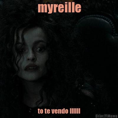 myreille to te vendo !!!!!!