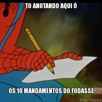 TO ANOTANDO AQUI � OS 10 MANDAMENTOS DO FODASSE