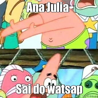 Ana Julia  Sai do watsap