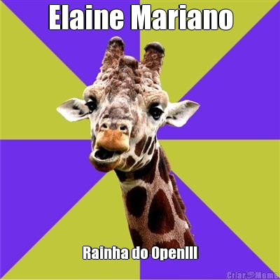 Elaine Mariano Rainha do Open!!!