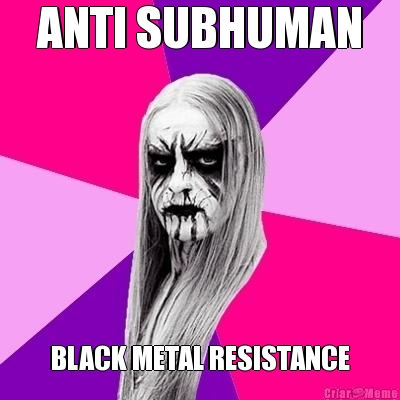 ANTI SUBHUMAN BLACK METAL RESISTANCE
