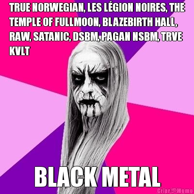 TRUE NORWEGIAN, LES LÉGION NOIRES, THE TEMPLE OF FULLMOON, BLAZEBIRTH HALL, RAW, SATANIC, DSBM, PAGAN NSBM, TRVE KVLT BLACK METAL