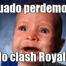 Quado perdemos  No clash Royale