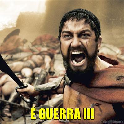 É GUERRA !!! - Meme - Criarmeme.com.br